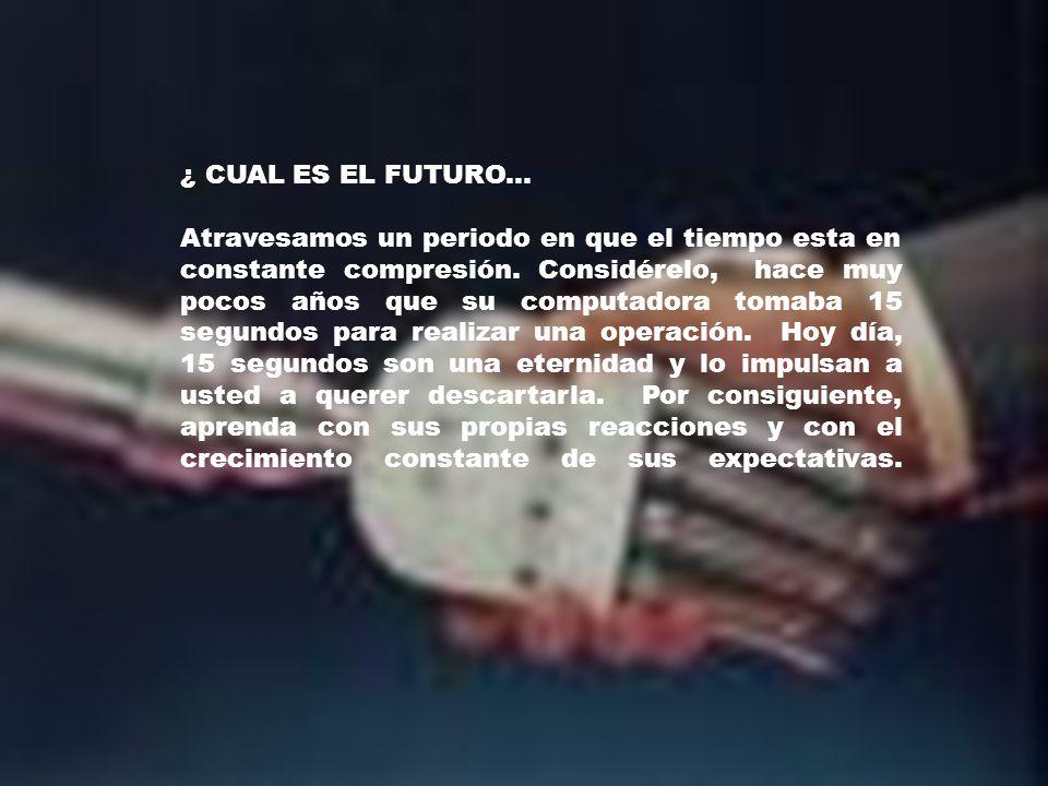¿ CUAL ES EL FUTURO... Atravesamos un periodo en que el tiempo esta en constante compresión.