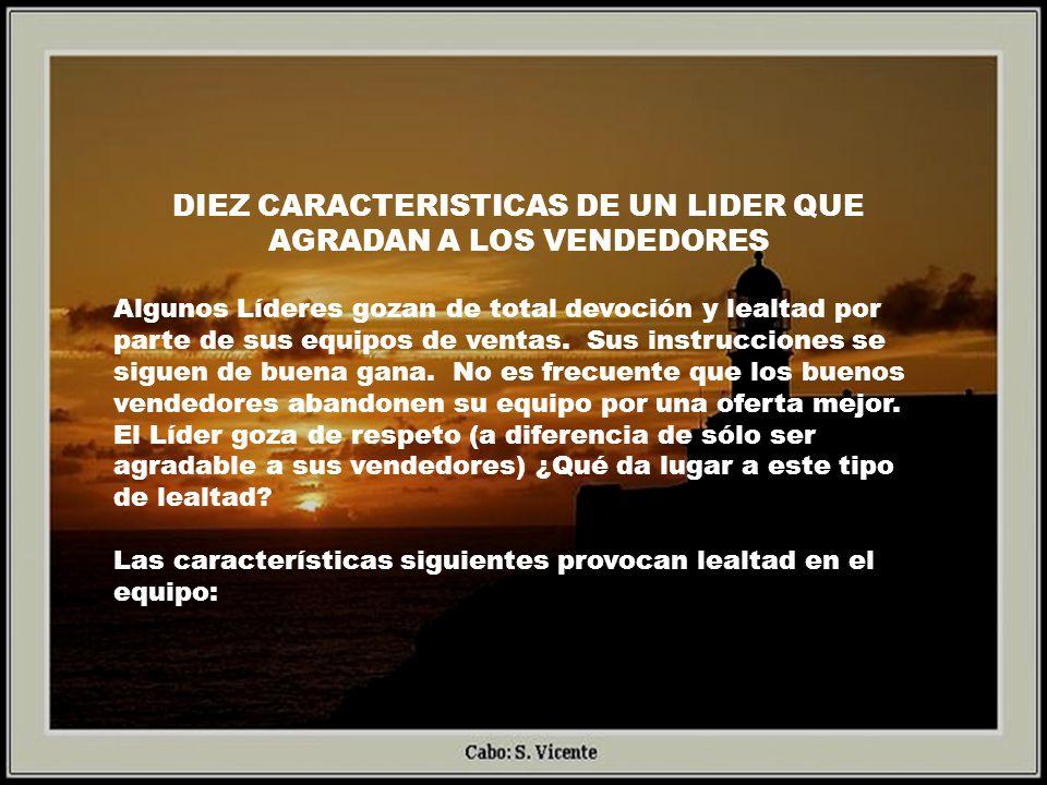 DIEZ CARACTERISTICAS DE UN LIDER QUE AGRADAN A LOS VENDEDORES Algunos Líderes gozan de total devoción y lealtad por parte de sus equipos de ventas. Su
