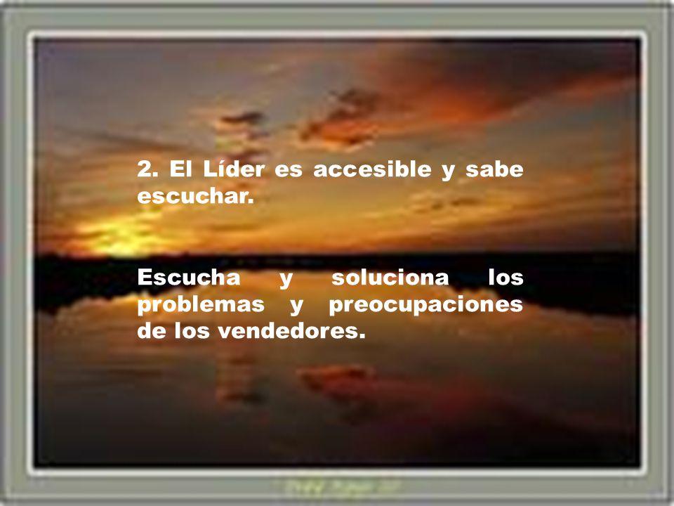 2. El Líder es accesible y sabe escuchar. Escucha y soluciona los problemas y preocupaciones de los vendedores.