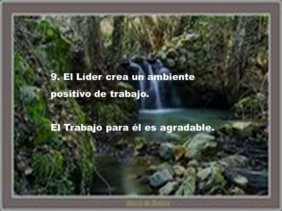 9. El Líder crea un ambiente positivo de trabajo. El Trabajo para él es agradable.