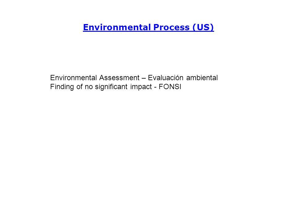 Environmental Process (US) Environmental Assessment – Evaluación ambiental Finding of no significant impact - FONSI