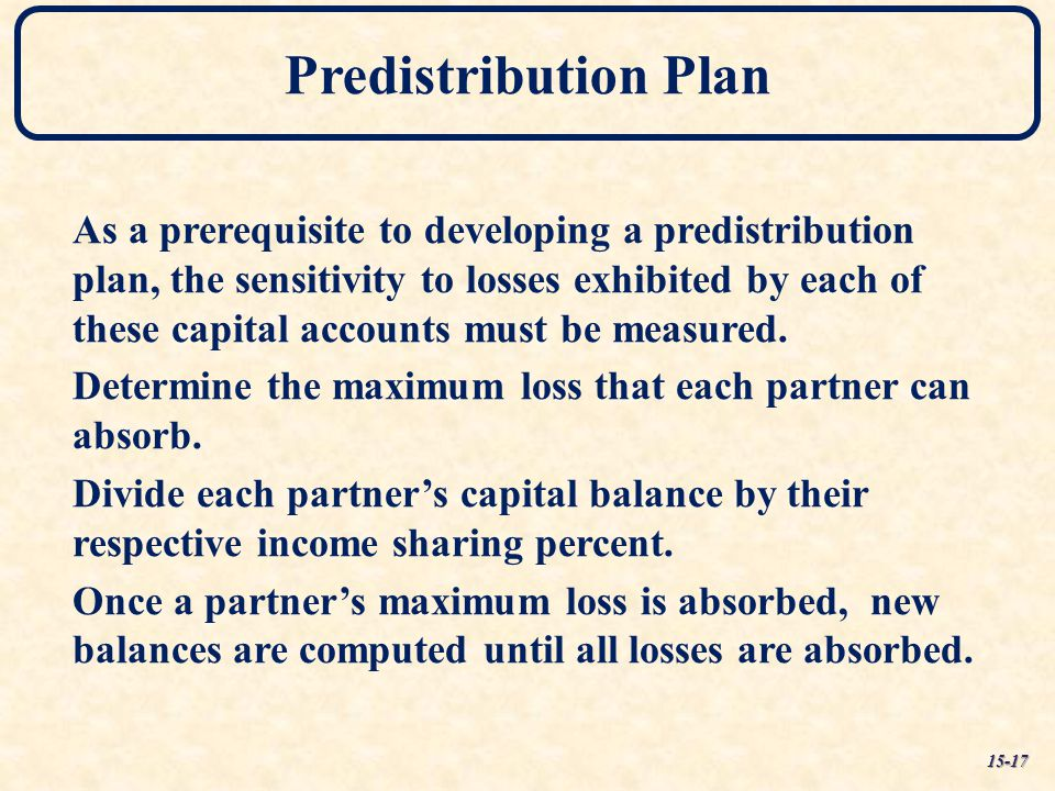 Predistribution Plan As a prerequisite to developing a predistribution plan, the sensitivity to losses exhibited by each of these capital accounts mus