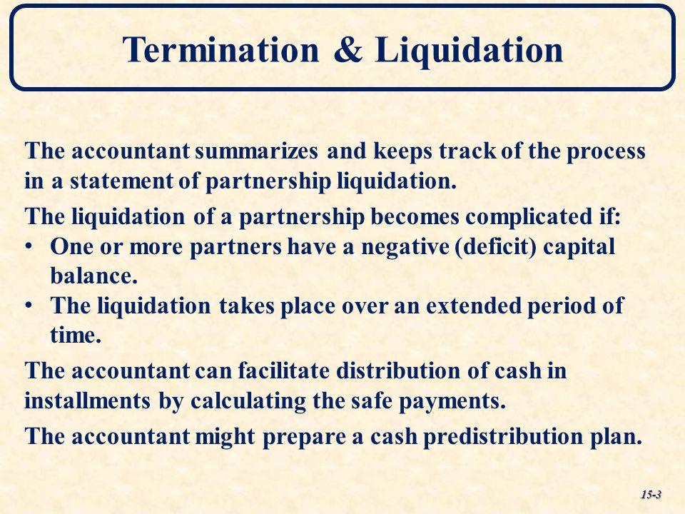 Termination & Liquidation The accountant summarizes and keeps track of the process in a statement of partnership liquidation. The liquidation of a par