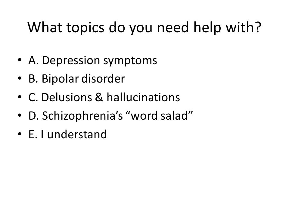 What topics do you need help with.A. Depression symptoms B.