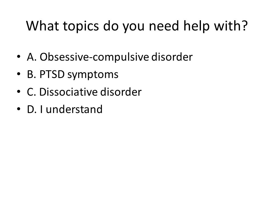 What topics do you need help with.A. Obsessive-compulsive disorder B.