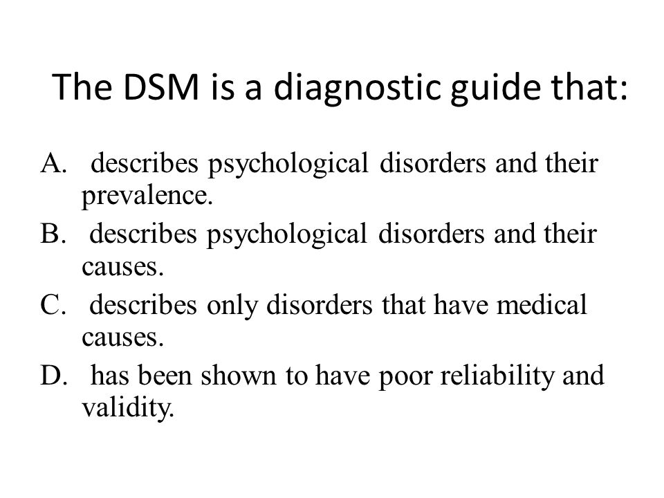 The DSM is a diagnostic guide that: A.describes psychological disorders and their prevalence.