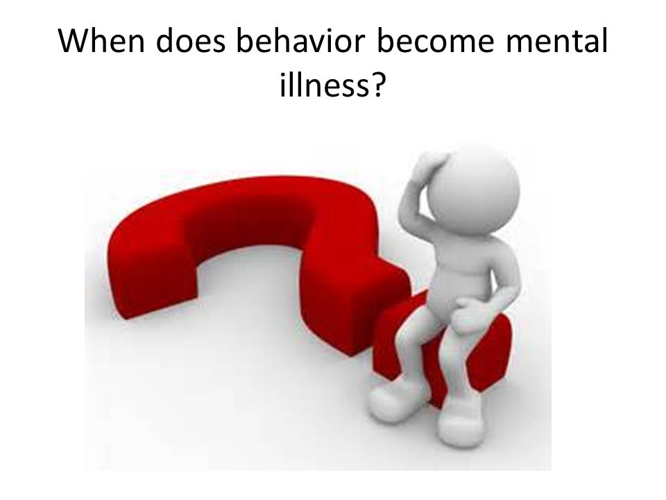 When does behavior become mental illness?