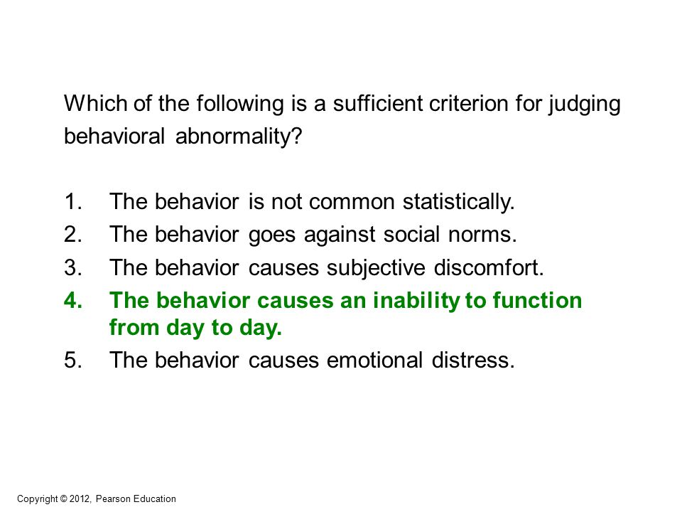 Which of the following is a sufficient criterion for judging behavioral abnormality.