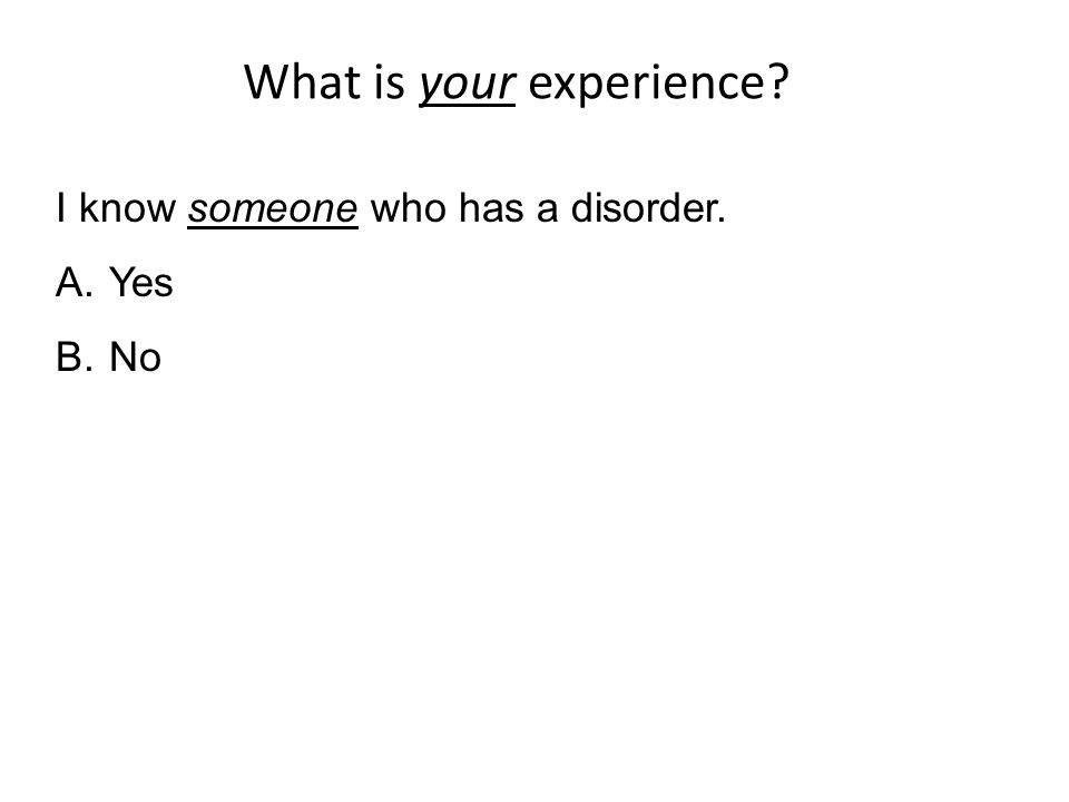 What is your experience? I know someone who has a disorder. A.Yes B.No