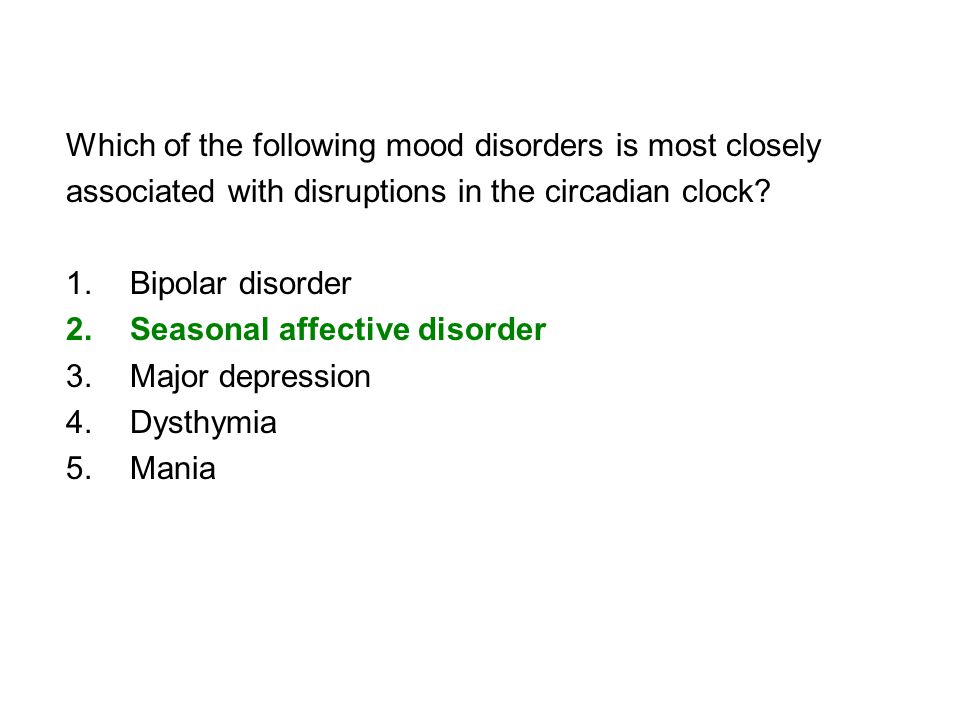 Which of the following mood disorders is most closely associated with disruptions in the circadian clock.
