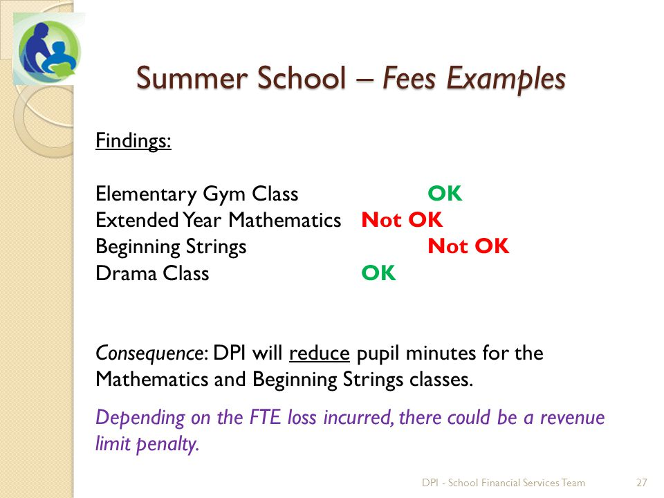 Findings: Elementary Gym Class OK Extended Year MathematicsNot OK Beginning StringsNot OK Drama Class OK Consequence: DPI will reduce pupil minutes for the Mathematics and Beginning Strings classes.