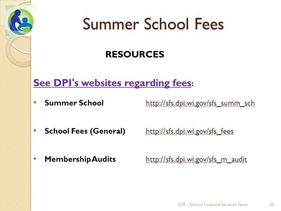 RESOURCES Summer School Fees See DPI's websites regarding fees : Summer Schoolhttp://sfs.dpi.wi.gov/sfs_summ_schhttp://sfs.dpi.wi.gov/sfs_summ_sch Sch