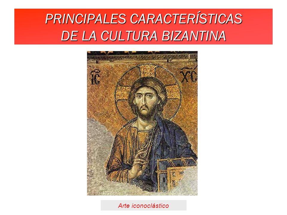 PRINCIPALES CARACTERÍSTICAS DE LA CULTURA BIZANTINA Arte iconoclástico