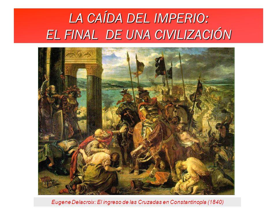 LA CAÍDA DEL IMPERIO: EL FINAL DE UNA CIVILIZACIÓN Eugene Delacroix: El ingreso de las Cruzadas en Constantinopla (1840)