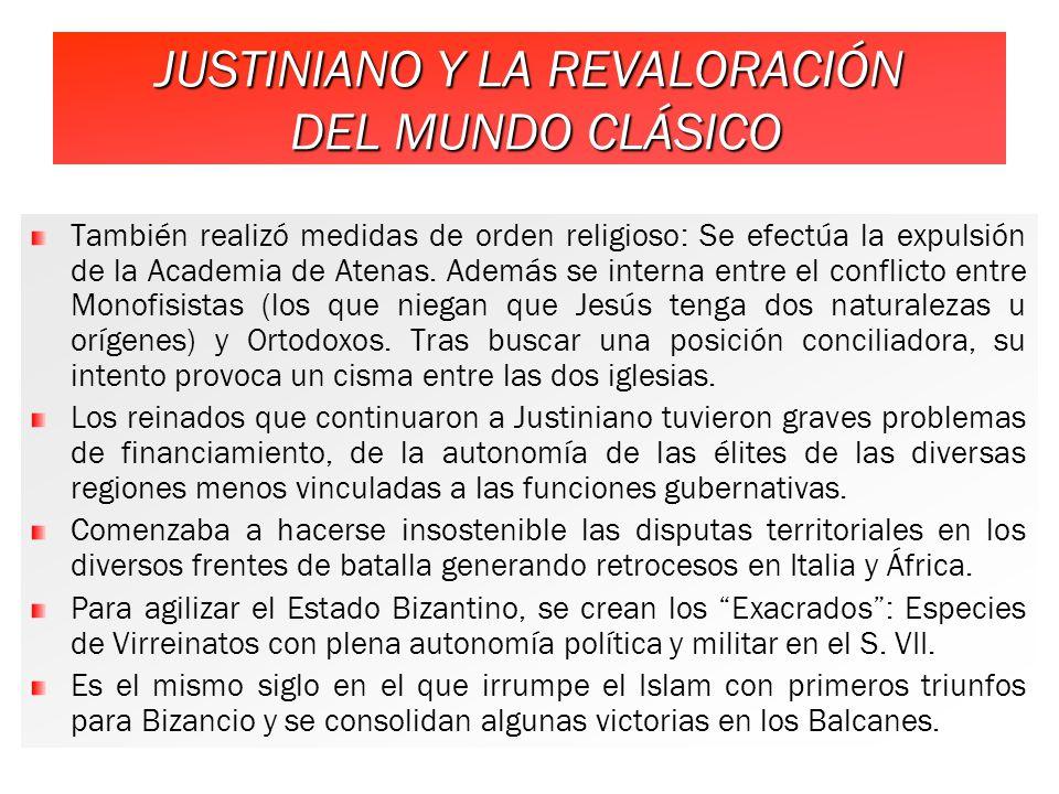 JUSTINIANO Y LA REVALORACIÓN DEL MUNDO CLÁSICO También realizó medidas de orden religioso: Se efectúa la expulsión de la Academia de Atenas.