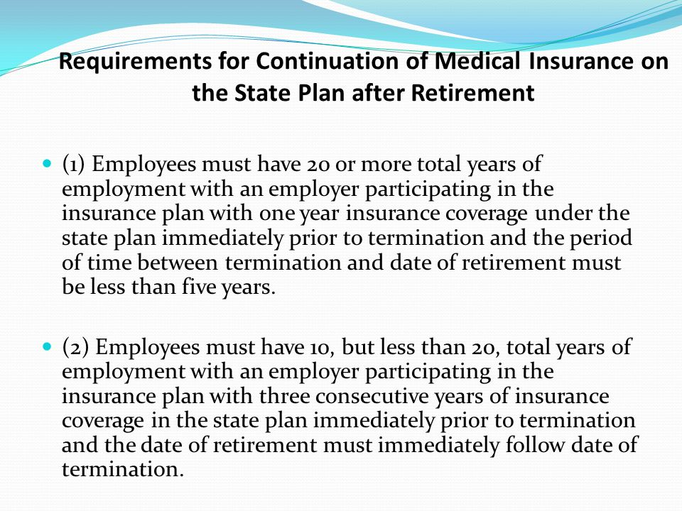 Requirements for Continuation of Medical Insurance on the State Plan after Retirement (1) Employees must have 20 or more total years of employment wit
