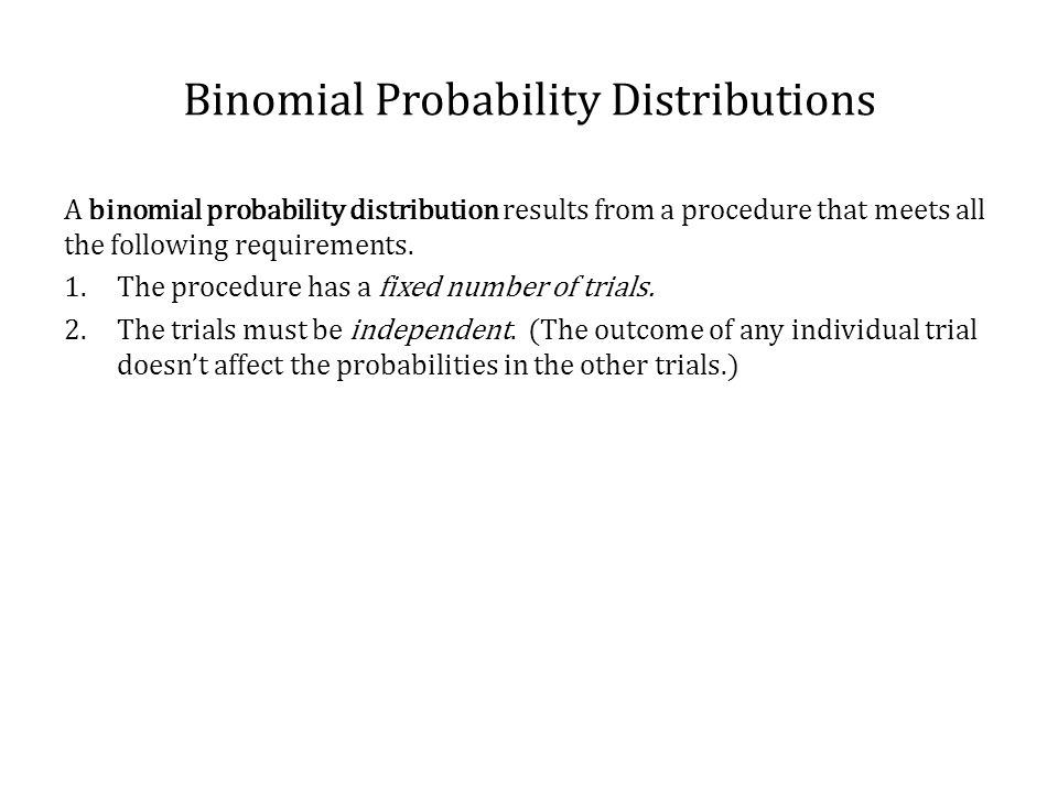 Binomial Probability Distributions Assume that a procedure yields a binomial distribution with a trial repeated 5 times.
