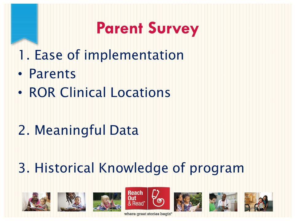 Parent Survey 1. Ease of implementation Parents ROR Clinical Locations 2.
