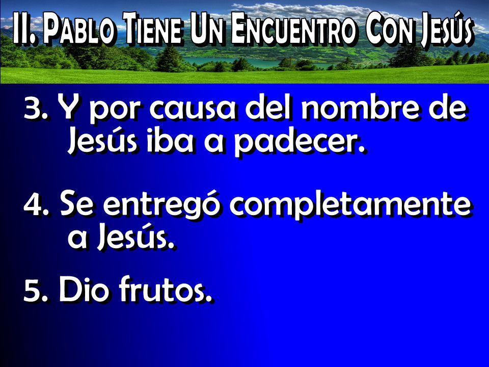 3. Y por causa del nombre de Jesús iba a padecer. 4. Se entregó completamente a Jesús. 5. Dio frutos.