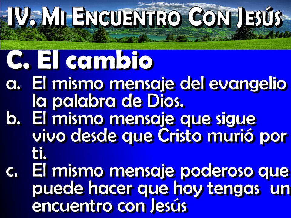 C. El cambio a.El mismo mensaje del evangelio la palabra de Dios. b.El mismo mensaje que sigue vivo desde que Cristo murió por ti. c.El mismo mensaje
