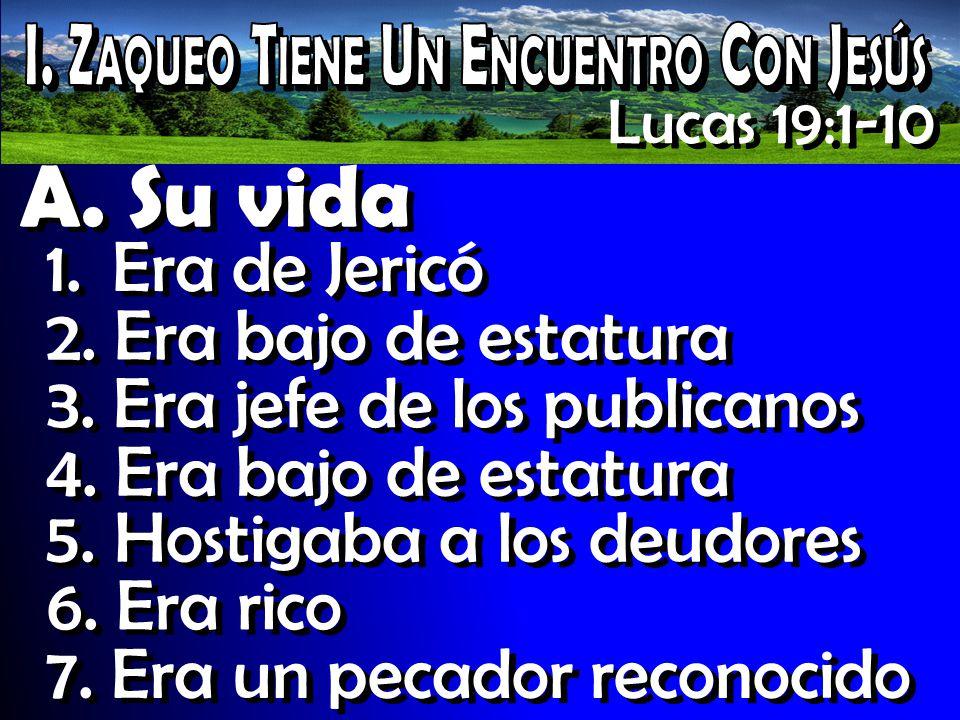 Lucas 19:1-10 A. Su vida 1. Era de Jericó 2. Era bajo de estatura 3. Era jefe de los publicanos 4. Era bajo de estatura 5. Hostigaba a los deudores 6.