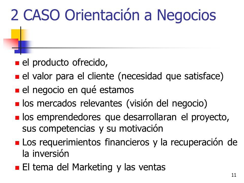 11 2 CASO Orientación a Negocios el producto ofrecido, el valor para el cliente (necesidad que satisface) el negocio en qué estamos los mercados relev