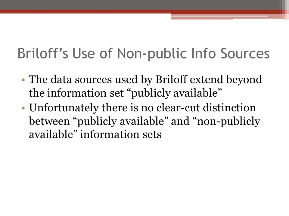 Briloff's Use of Non-public Info Sources The data sources used by Briloff extend beyond the information set publicly available Unfortunately there is no clear-cut distinction between publicly available and non-publicly available information sets