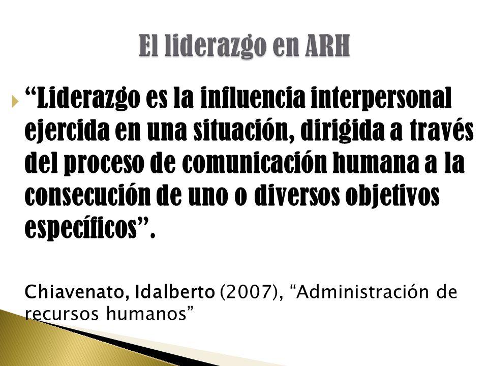  Liderazgo es la influencia interpersonal ejercida en una situación, dirigida a través del proceso de comunicación humana a la consecución de uno o diversos objetivos específicos .