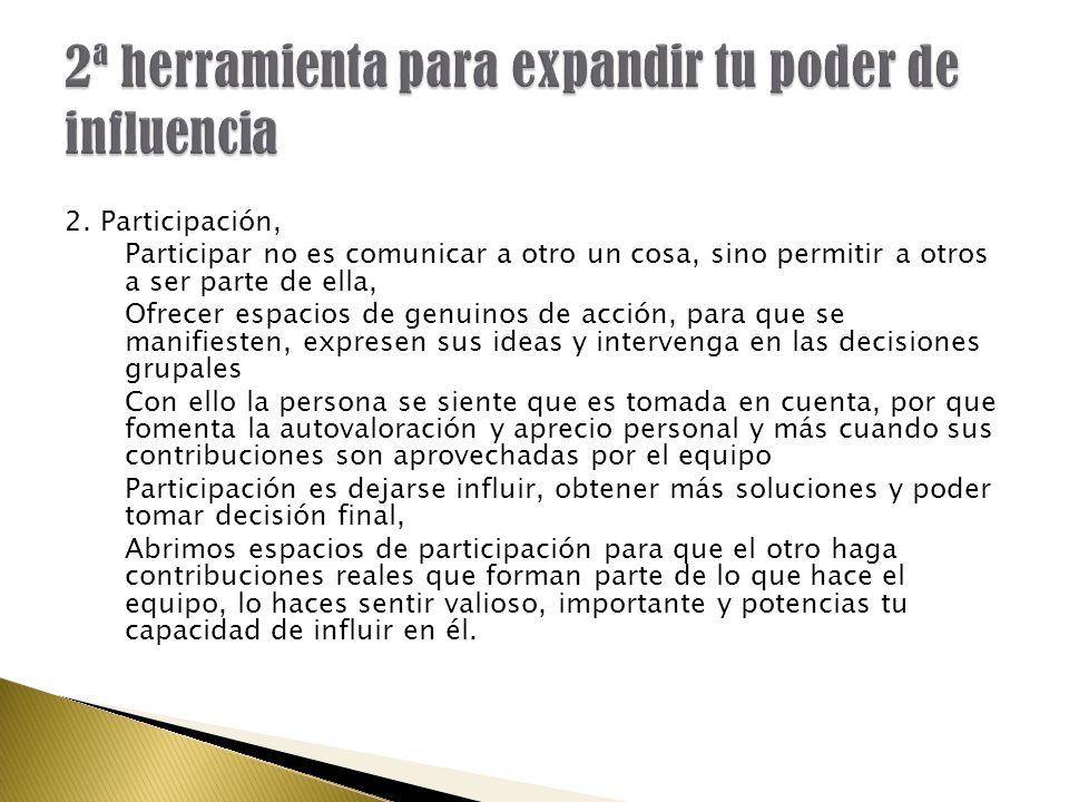 2. Participación, Participar no es comunicar a otro un cosa, sino permitir a otros a ser parte de ella, Ofrecer espacios de genuinos de acción, para q