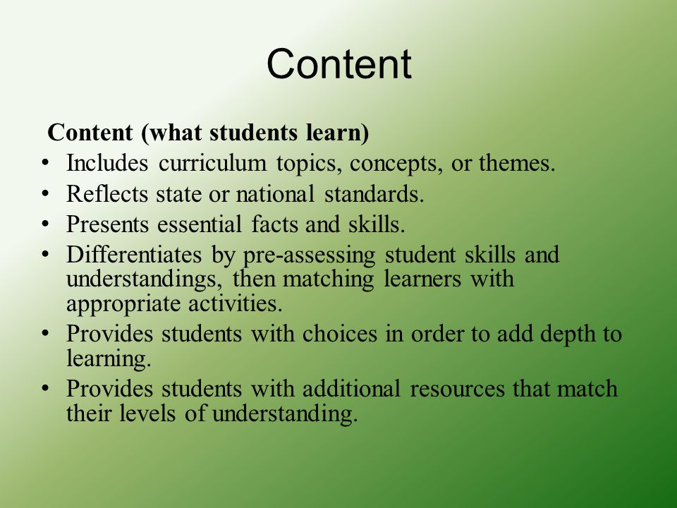 Content Content (what students learn) Includes curriculum topics, concepts, or themes. Reflects state or national standards. Presents essential facts