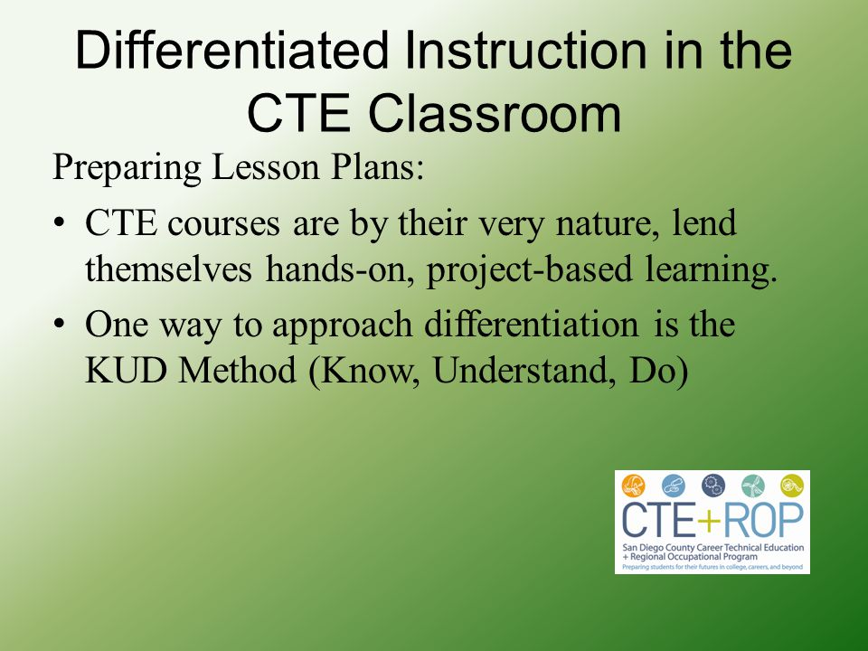 Differentiated Instruction in the CTE Classroom Preparing Lesson Plans: CTE courses are by their very nature, lend themselves hands-on, project-based