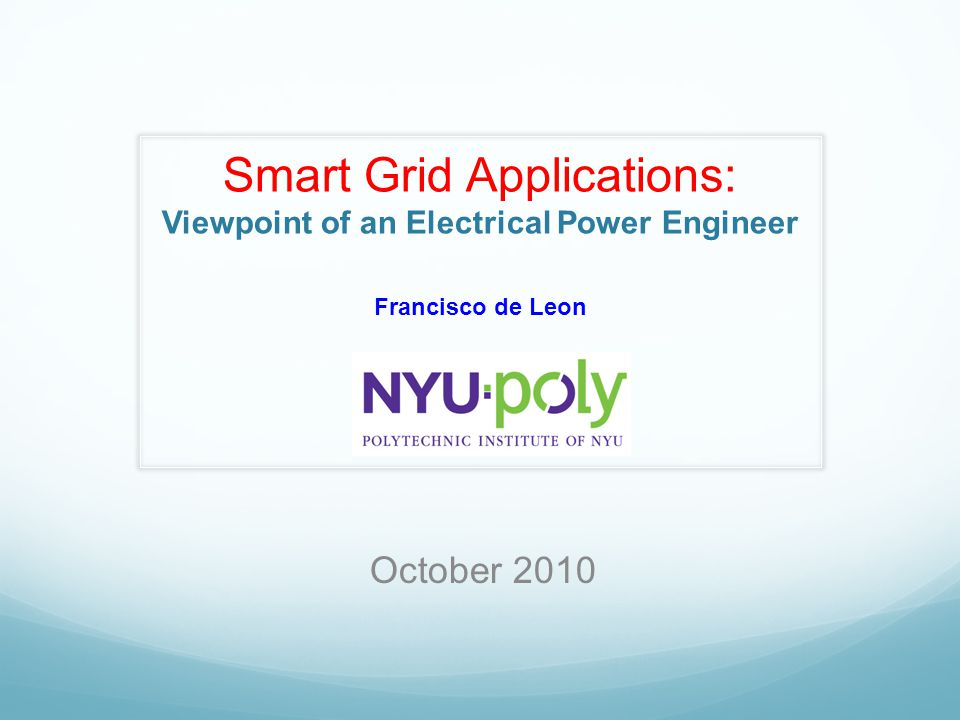 Electrical Power Group http://www.poly.edu/power/http://www.poly.edu/power/ Poly is the only school in the NYC Metropolitan area that offers a complete program in electric power systems: Generation / Transmission / Distribution Drives / Power Electronics / Electromagnetic Propulsion & Design Distributed Generation / Smart Grid Three undergraduate courses Fifteen graduate courses Faculty: Dariusz Czarkowski (Power Electronics and Systems) Francisco de Leon (Power Systems and Machines) Zivan Zabar (Power Systems and Drives) Leo Birenbaum (emeritus) Research support has come from DoE, DoT, NSF, Pentagon, EBASCO, NYSERDA, Con Edison, and National Grid 2