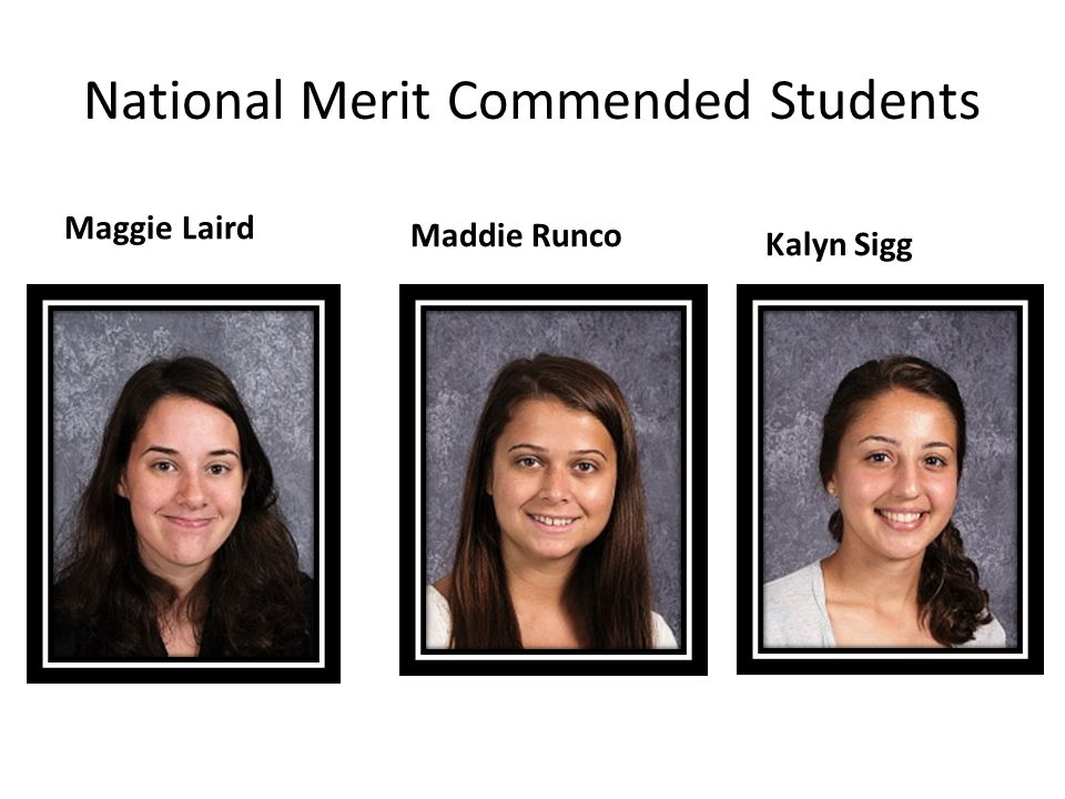 National Merit Commended Students Maggie Laird Maddie Runco Kalyn Sigg