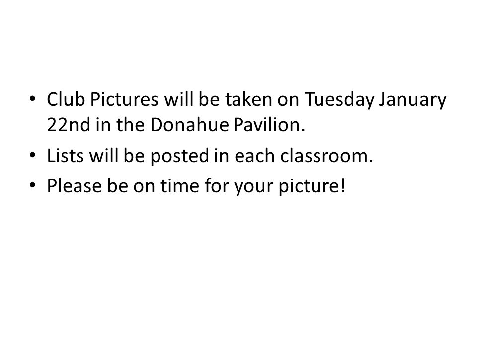 Club Pictures will be taken on Tuesday January 22nd in the Donahue Pavilion.