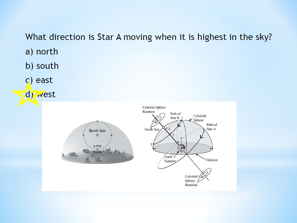 What direction is Star A moving when it is highest in the sky? a) north b) south c) east d) west