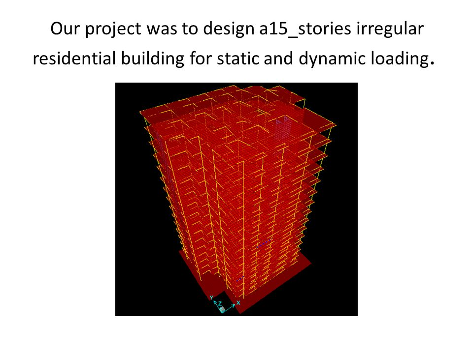 Our project was to design a15_stories irregular residential building for static and dynamic loading.
