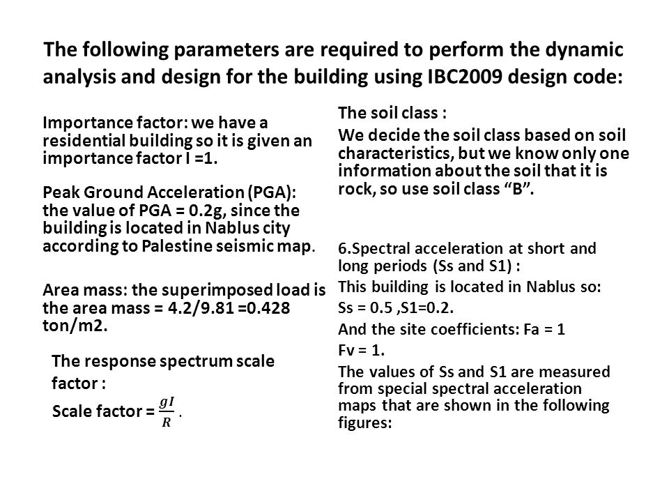 The following parameters are required to perform the dynamic analysis and design for the building using IBC2009 design code: Area mass: the superimpos
