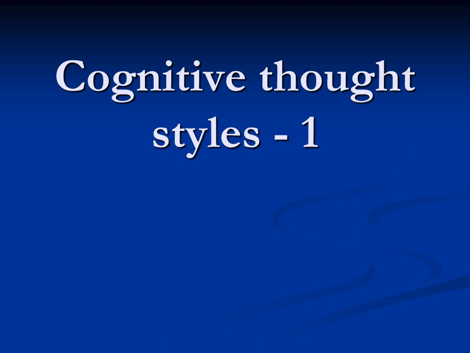 Cognitive thought styles - 1
