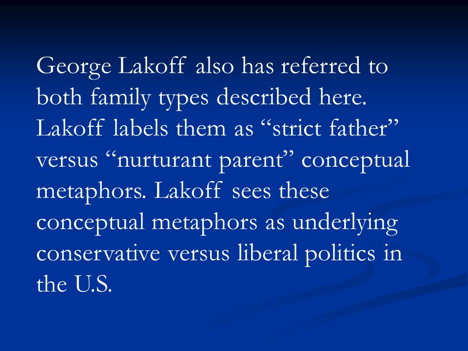 George Lakoff also has referred to both family types described here.
