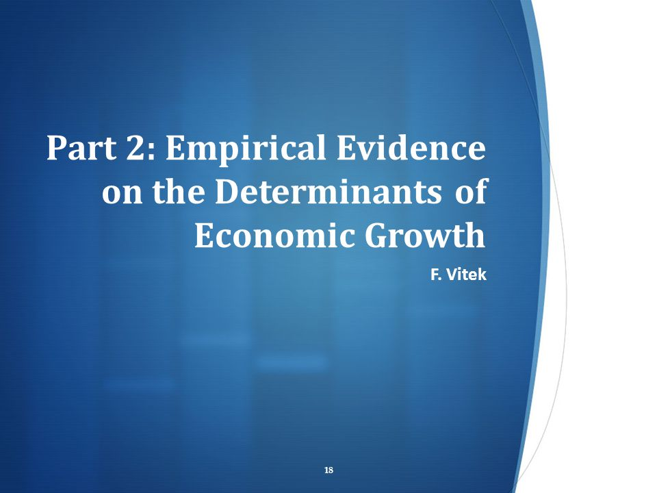 Part 2: Empirical Evidence on the Determinants of Economic Growth F. Vitek 18