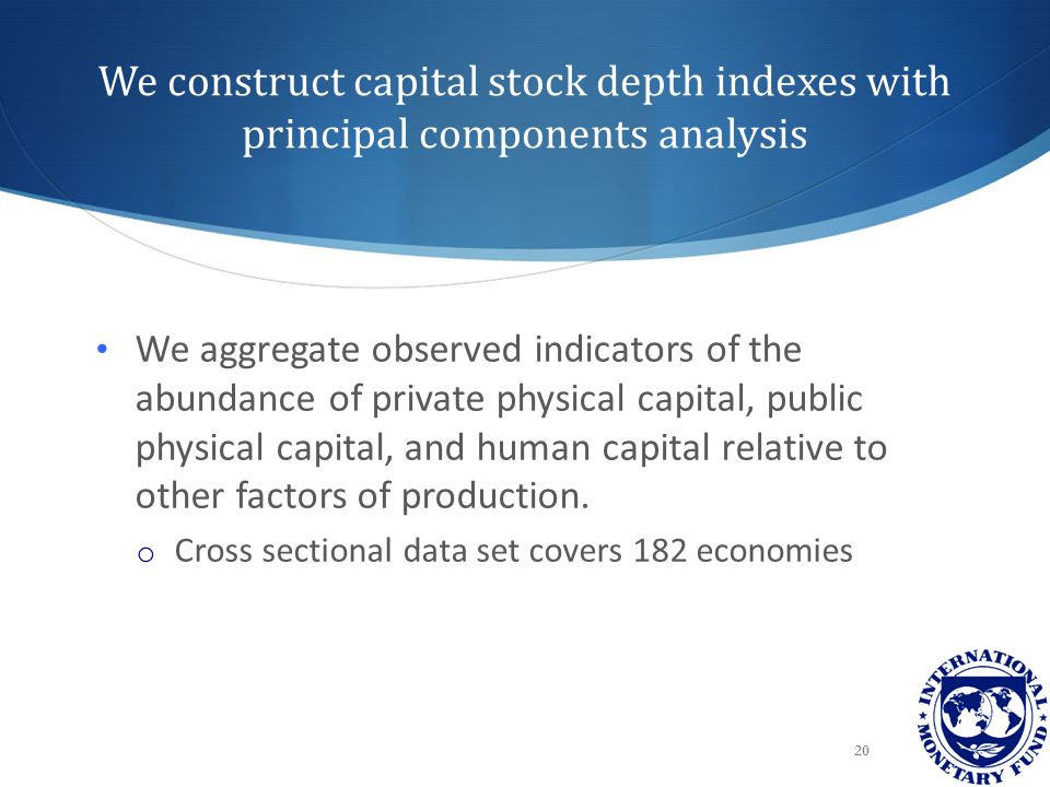We construct capital stock depth indexes with principal components analysis 20 We aggregate observed indicators of the abundance of private physical c
