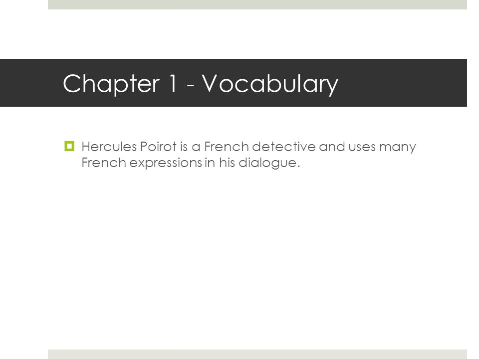Chapter 1 - Vocabulary  Hercules Poirot is a French detective and uses many French expressions in his dialogue.