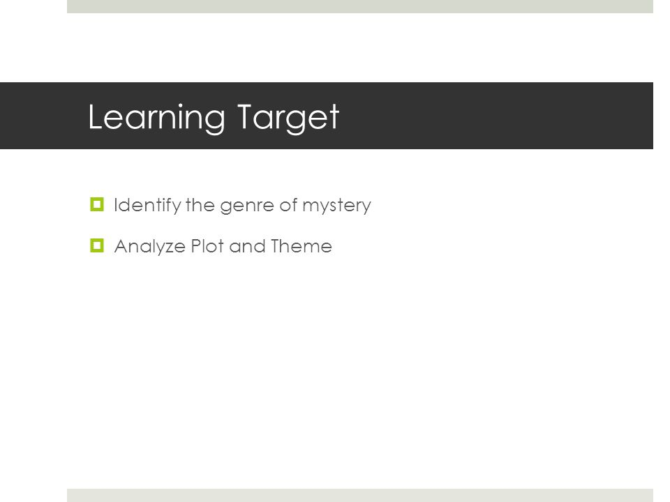 Learning Target  Identify the genre of mystery  Analyze Plot and Theme