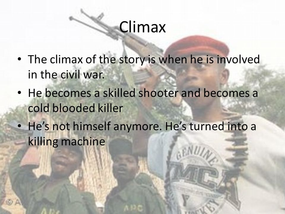 Climax The climax of the story is when he is involved in the civil war. He becomes a skilled shooter and becomes a cold blooded killer He's not himsel