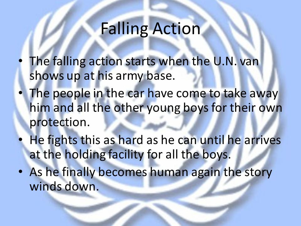 Falling Action The falling action starts when the U.N. van shows up at his army base. The people in the car have come to take away him and all the oth