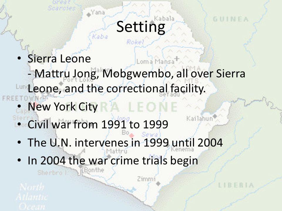 Setting Sierra Leone - Mattru Jong, Mobgwembo, all over Sierra Leone, and the correctional facility. New York City Civil war from 1991 to 1999 The U.N