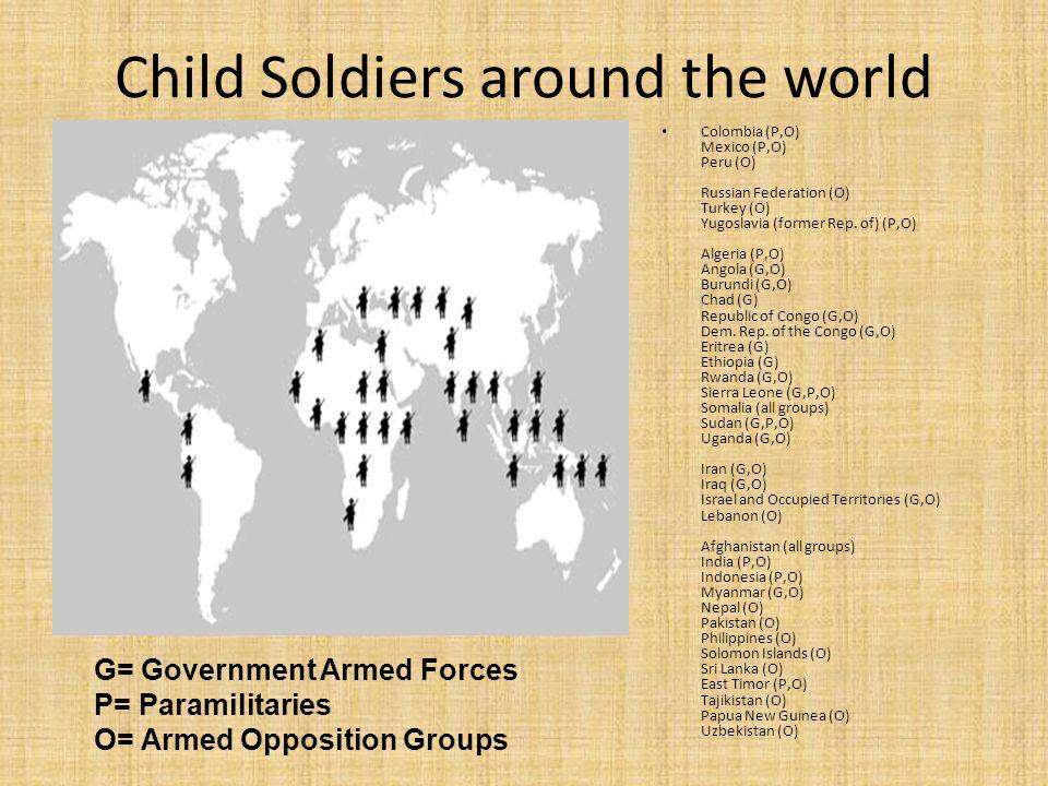 Child Soldiers around the world Colombia (P,O) Mexico (P,O) Peru (O) Russian Federation (O) Turkey (O) Yugoslavia (former Rep. of) (P,O) Algeria (P,O)