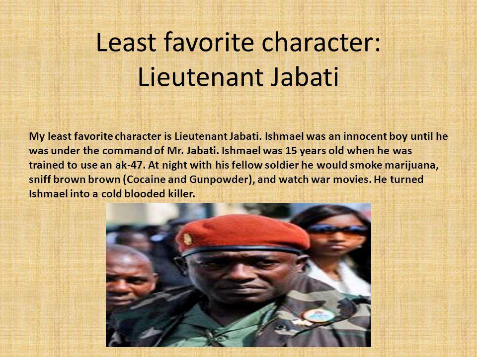 Least favorite character: Lieutenant Jabati My least favorite character is Lieutenant Jabati.