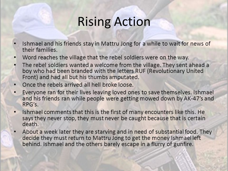 Rising Action Ishmael and his friends stay in Mattru Jong for a while to wait for news of their families. Word reaches the village that the rebel sold