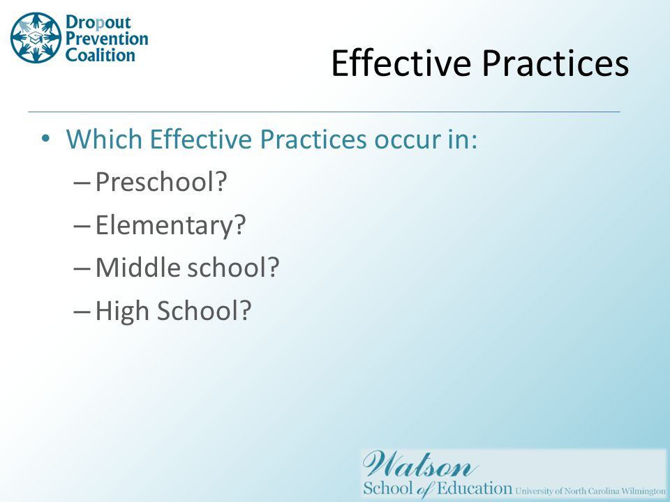 Effective Practices Which Effective Practices occur in: – Preschool.